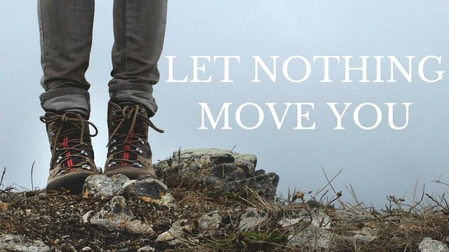 Let Nothing Move You