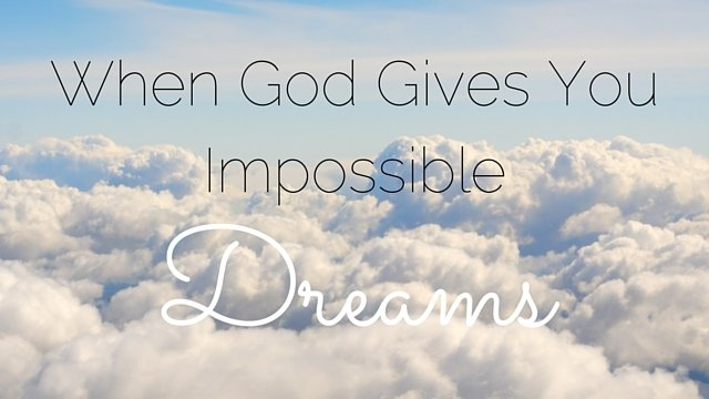 When God Gives You Impossible Dreams